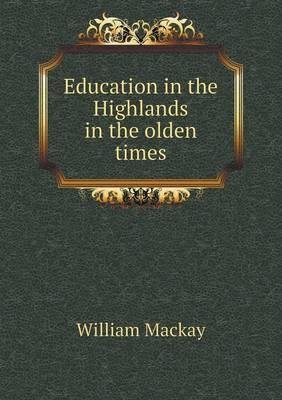 Education in the Highlands in the Olden Times