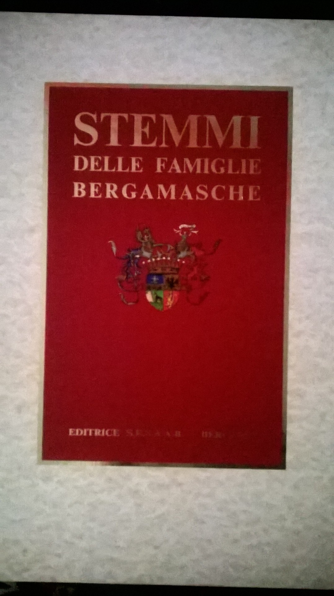 Stemmi delle famiglie bergamasche e oriunde della provincia di Bergamo o ad essa per diverse ragioni attenenti
