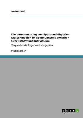 Die Verschmelzung von Sport und digitalen Massenmedien im Spannungsfeld zwischen Gesellschaft und Individuum