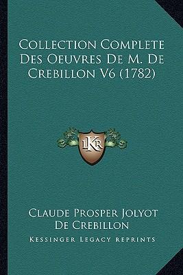 Collection Complete Des Oeuvres de M. de Crebillon V6 (1782)