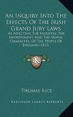 An  Inquiry Into the Effects of the Irish Grand Jury Laws