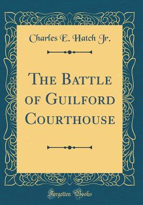 The Battle of Guilford Courthouse (Classic Reprint)