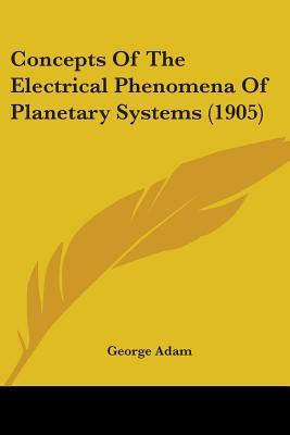 Concepts Of The Electrical Phenomena Of Planetary Systems