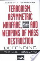 Terrorism, Asymmetric Warfare and Weapons of Mass Destruction