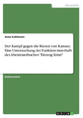 """Der Kampf gegen die Riesen von Kanaan. Eine Untersuchung der Funktion innerhalb des Abenteuerbuches """"Herzog Ernst"""""""