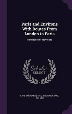 Paris and Environs, with Routes from London to Paris; Handbook for Travellers