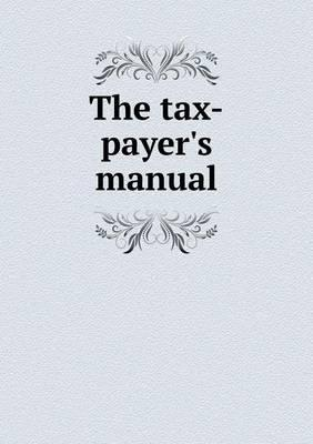 The Tax-Payer's Manual