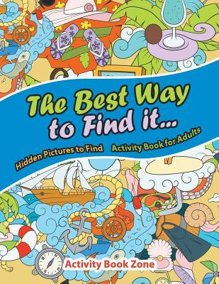 The Best Way to Find it...Hidden Pictures to Find Activity Book For Adults