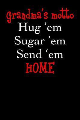 Blank Lined Journal Grandma's Motto Hug Em Sugar Em Send Em Home