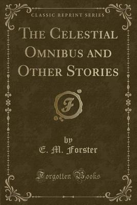 The Celestial Omnibus and Other Stories (Classic Reprint)