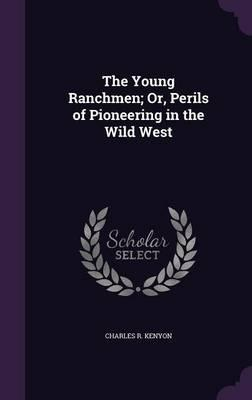 The Young Ranchmen; Or, Perils of Pioneering in the Wild West