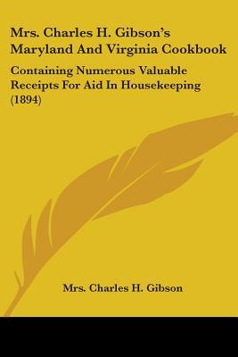 Mrs. Charles H. Gibson's Maryland And Virginia Cookbook