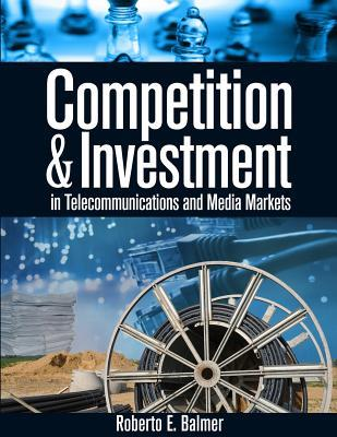 Competition and Investment in Telecommunications and Media Markets