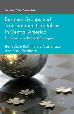 Business Groups and Transnational Capitalism in Central America