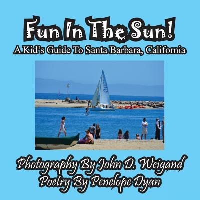 Fun In The Sun! A Kids' Guide To Santa Barbara, California