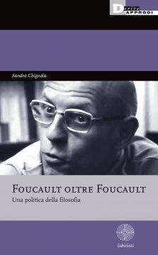 Foucault oltre Foucault