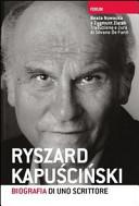 Ryszard Kapuscinski. Biografia di uno scrittore