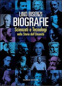 Biografie. Scienziati e tecnologie nella storia dell'umanità