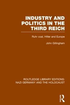 Industry and Politics in the Third Reich (RLE Nazi Germany & Holocaust) Pbdirect