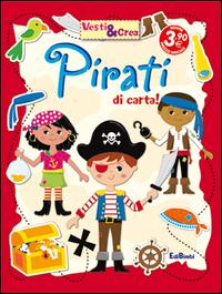 Pirati di carta! Vesti & crea. Ediz. illustrata