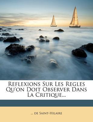 Reflexions Sur Les Regles Qu'on Doit Observer Dans La Critique.