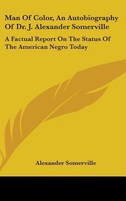 Man of Color, an Autobiography of Dr. J. Alexander Somerville