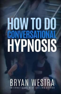 How to Do Conversational Hypnosis