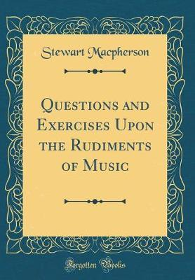 Questions and Exercises Upon the Rudiments of Music (Classic Reprint)