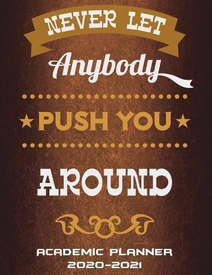 Never Let Anybody Push You Around
