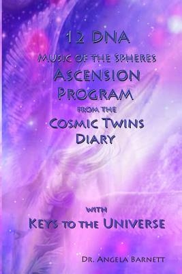 12 DNA Music of the Spheres Ascension Program from the Cosmic Twins Diary With Keys to the Universe