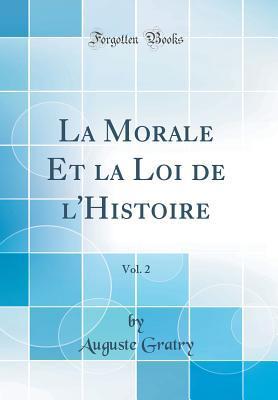La Morale Et La Loi de l'Histoire, Vol. 2 (Classic Reprint)