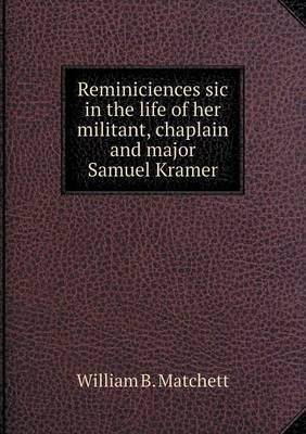 Reminiciences Sic in the Life of Her Militant, Chaplain and Major Samuel Kramer