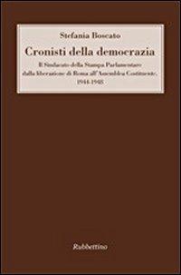 Cronisti della democrazia. Il sindacato della Stampa Parlamentare dalla liberazione di Roma all'Assemblea Costituente. 1944-1948