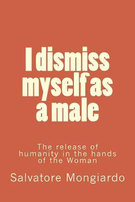 I Dismiss Myself As a Male