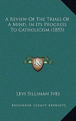 A Review of the Trials of a Mind, in Its Progress to Catholicism (1855)