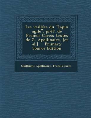 Les Veillees Du Lapin Agile; Pref. de Francis Carco; Textes de G. Apollinaire, [Et Al.] - Primary Source Edition