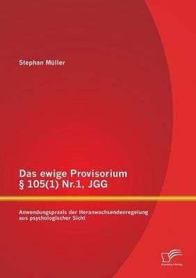 Das ewige Provisorium § 105(1) Nr.1, Jgg