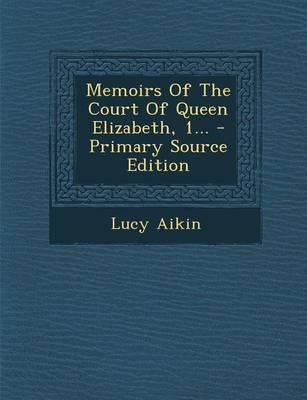 Memoirs of the Court of Queen Elizabeth, 1... - Primary Source Edition