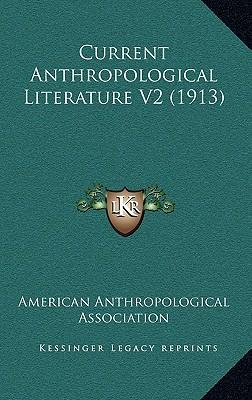 Current Anthropological Literature V2 (1913)