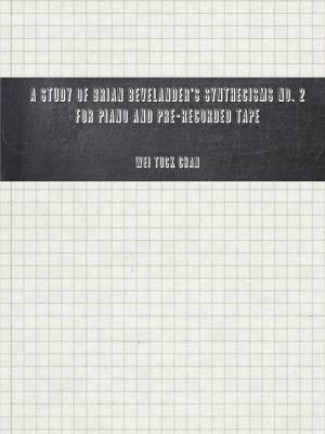A Study Of Brian Bevelander's Synthecisms No. 2 For Piano And Pre-Recorded Tape