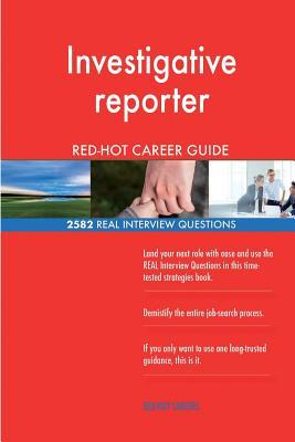 Investigative reporter RED-HOT Career Guide; 2582 REAL Interview Questions