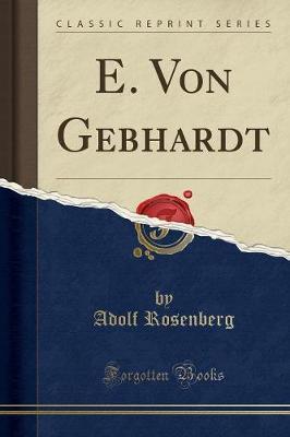 E. Von Gebhardt (Classic Reprint)
