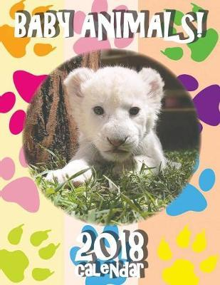 Baby Animals! 2018 Calendar (UK Edition)