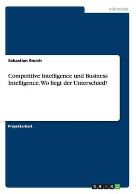 Competitive Intelligence und Business Intelligence. Wo liegt der Unterschied?