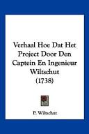 Verhaal Hoe DAT Het Project Door Den Captein En Ingenieur Wiltschut (1738)