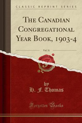The Canadian Congregational Year Book, 1903-4, Vol. 31 (Classic Reprint)