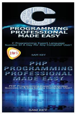 C Programming Professional Made Easy & PHP Programming Professional Made Easy