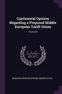 Continental Opinion Regarding a Proposed Middle European Tariff-Union; Volume 20