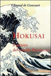 Hokusai. Il pittore del mondo fluttuante. Ediz. illustrata