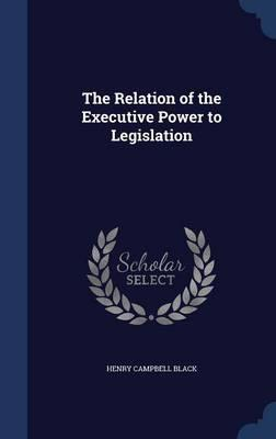 The Relation of the Executive Power to Legislation